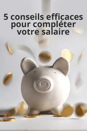5 conseils efficaces pour compléter votre salaire